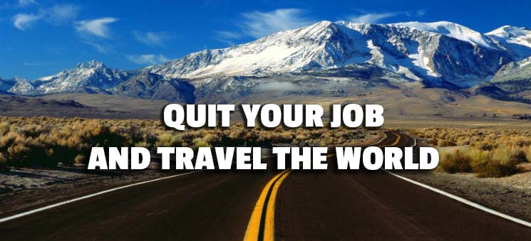 Quit your job and travel around the world